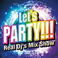 Let's Party -Real Dj's Mix Show-