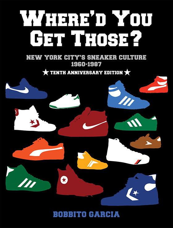 『Where'd You Get Those? 10th Anniversary Edition: New York City's Sneaker Culture: 1960-1987』(Testify Books刊)