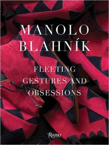 『Manolo Blahnik: Fleeting Gestures and Obsessions』(Rizzoli刊)